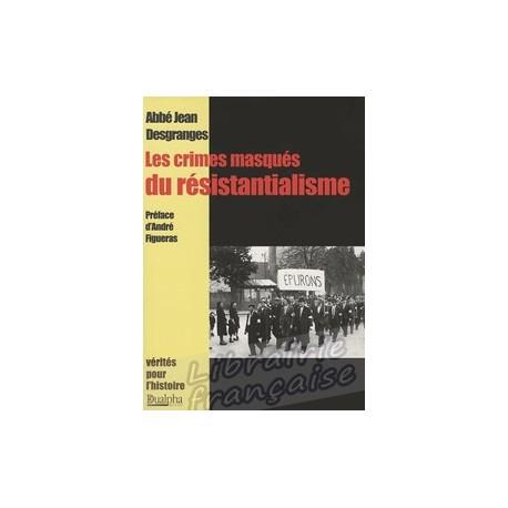 Les crimes masqués du résistantialisme - Abbé Jean Desgranges.