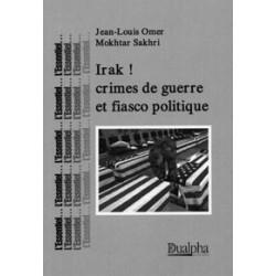 Irak! crimes de guerre et fiasco politique - Jean-Louis Omer