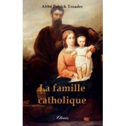 La famille catholique - Abbé Patrick Troadec