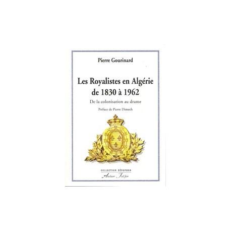 Les Royalistes en Algérie de 1830 à 1962 - Pierre Gourinard