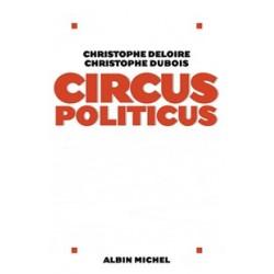 Circus politicus - Christophe Deloire , Christophe Dubois