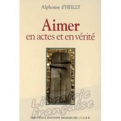 Aimer en actes et en vérité - Alphonse d'Heilly