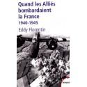 Quand les Alliés bombardaient la France - Eddy Florentin
