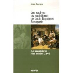 Les racines du socialisme de Louis-Napoléon Bonaparte - Jean SAGNES