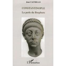 Constantinople la perle du Bosphore - Jean Castrillo