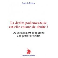 La droite parlementaire est-elle encore de droite ? - Jean de Rouen