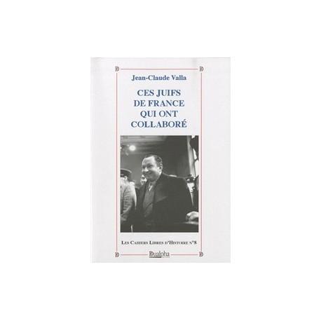 Les Cahiers Libres d'Histoire n°8 - Ces juifs de France  qui ont collaboré - Jean-Claude Valla