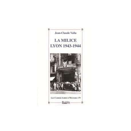 Les Cahiers Libres d'Histoire n°9: La milice, Lyon 1943-1944 - Jean-Claude Valla