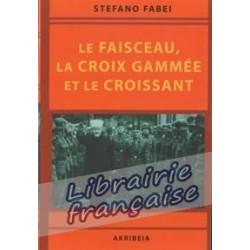 Le faisceau, la croix gammée et le croissant - Stefano Fabei