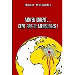 Moyen-Orient... Cent ans de mensonges ! - Roger Holeindre