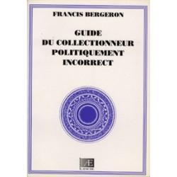 Guide du collectionneur politiquement incorrect - Francis Bergeron