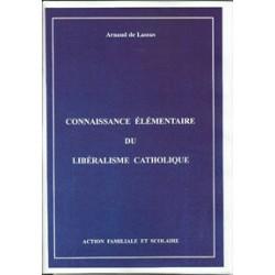 Connaissance élémentaire du libéralisme catholique - Arnaud de Lassus