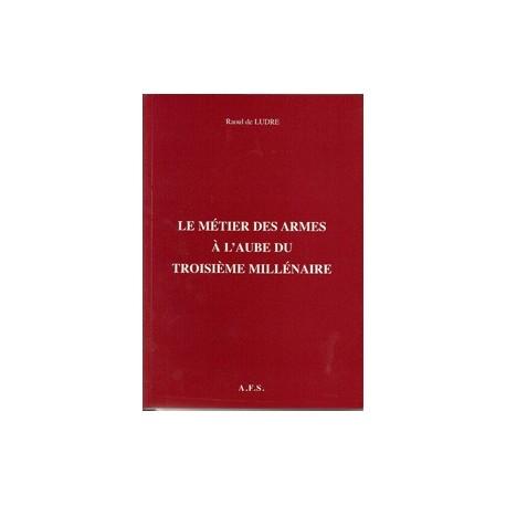 Le métier des armes à l'aube du troisième millénaire - Raoul de Ludre