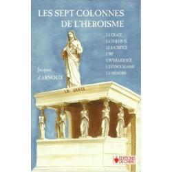 Les sept colonnes de l'héroïsme - Jacques d'Arnoux
