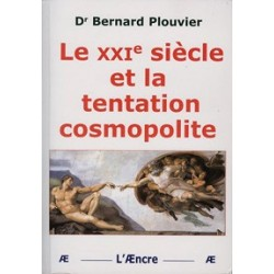 Le XXIe siècle et la tentation cosmopolite - Dr Bernard Plouvier