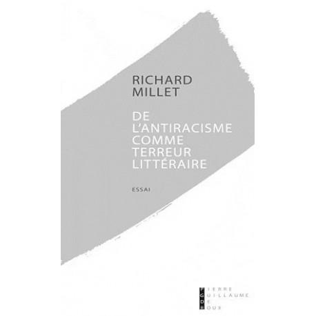 De l'antiracisme comme terreur littéraire - Richard Millet