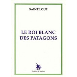 Le roi blanc des Patagons - Saint Loup