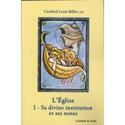 L'Eglise - I. Sa divine institution et ses notes - Cardinal Louis Billot