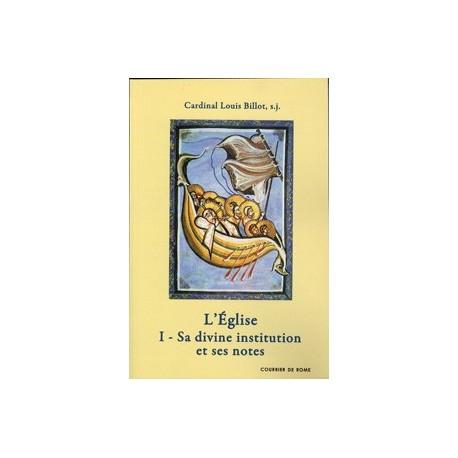 L'Eglise - I. Sa divine institution et ses notes - Cardinal Louis Billot