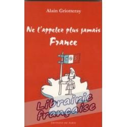 Ne l'appelez plus jamais France - Alain Griotteray