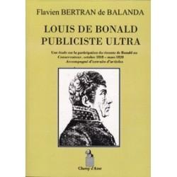 Louis de Bonald publiciste ultra - Flavien Bertran de Balanda
