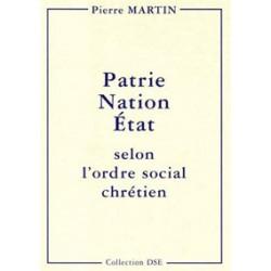 Patrie, Nation, État selon l'ordre social chrétien - Pierre Martin