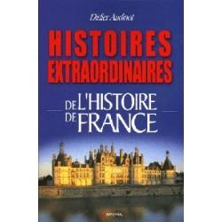 Histoires extraordinaires de l'Histoire de France - Didier Audinot
