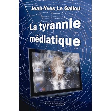 La tyrannie médiatique - Jean-Yves Le Gallou