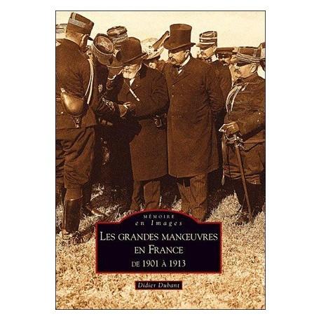Les grandes manoeuvres en France de 1901 à 1913 - Didier Dubant