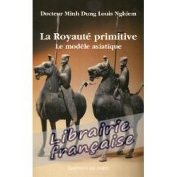 La royauté primitive - Docteur Minh Dung Louis Nghiem