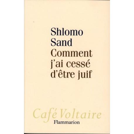 Comment j'ai cessé d'être juif - Shlomo Sand
