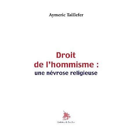 Droit de l'hommisme : une névrose religieuse - Aymeric Taillefer