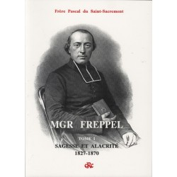 Mgr Freppel, Tome I - Frère Pascal du Saint-Sacrement