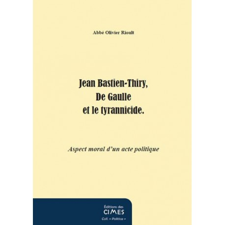 Jean Bastien-Thiery, De Gaulle et le tyrannicide - Abbé Rioult