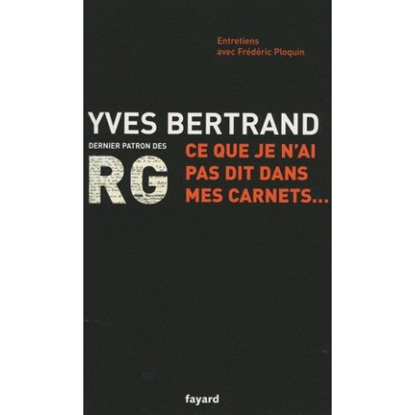 Ce que je n'ai pas dit dans mes carnets... Yves Bertrand