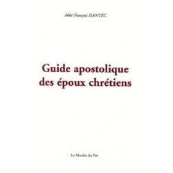 Guide apostolique des époux chrétiens - Abbé François Dantec