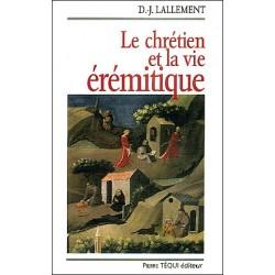 Le chrétien et la vie érémitique - D.J. Lallement