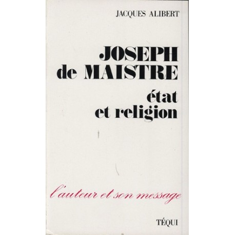 Joseph de Maistre : état et religion - Jacques Alibert