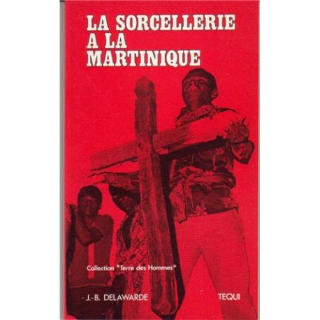 La sorcellerie à la Martinique - J.-B. Delawarde