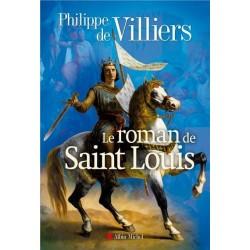 Le roman de saint Louis - Philippe de Villiers