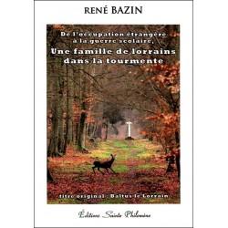 Une famille de lorrains dans la tourmente - René Bazin