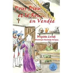 Pour Dieu et le Roi... en Vendée - Brigitte Lundi