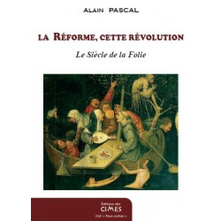 La Réforme, cette révolution - Alain Pascal