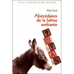 Abécédaires de la bêtise ambiante - Alain Soral