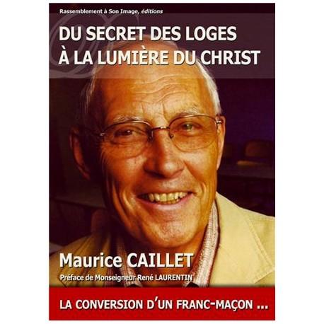 Du secret des loges à la lumière du Christ - Maurice Caillet