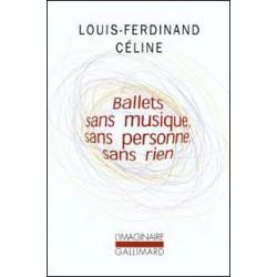 Ballets sans musique, sans personne, sans rien - Louis-Ferdinand Céline