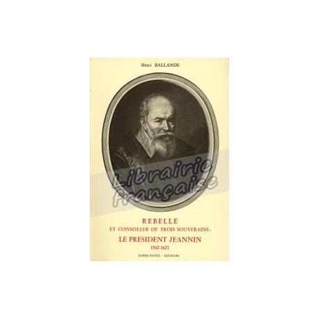 Rebelle et conseiller de trois souverains : Le président Jeannin - Henri Ballande
