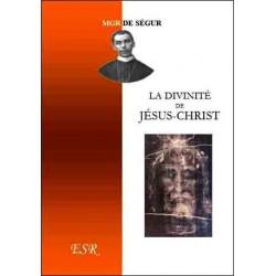 La divinité de Jésus-Christ - Mgr de Ségur