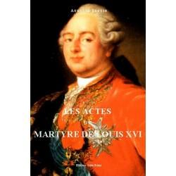 Les actes du martyre de Louis XVI  - Auguste Seguin