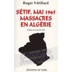 Sétif, mai 1945, massacres en Algérie - Roger Vétillard